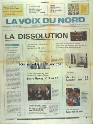 VOIX DU NORD (LA) [No 13641] du 15/05/1988 - LA DISSOLUTION - LES FRANCAIS RETOURNERONT AUX URNES - MITTERRAND ET ROCARD - MAUROY NUMERO 1 DU PS - ENTRE L'ENCLUME ET LE MARTEAU PAR MINART - ENSEIGNEMENT LIBRE - UN NOUVEAU PRESIDENT POUR L'UNAPEL - CERISOLA SUCCEDE A VAUJOUR - LES SPORTS - FOOT - F1 A MONACO - AFGHANISTAN - A LA VEILLE DU RETRAIT DES TROUPES SOVIETIQUES - GOLFE - RAID DE L'AVIATION IRAKIENNE