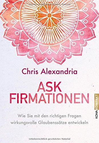 Askfirmationen-Wie-Sie-mit-den-richtigen-Fragen-wirkungsvolle-Glaubensstze-entwickeln-Koha-Kompakt