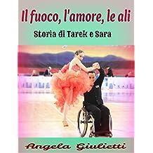 Il fuoco, l'amore, le ali. Storia di Tarek e Sara