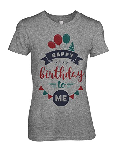 Happy Birthday To Me Komisch Damen T-Shirt Grau