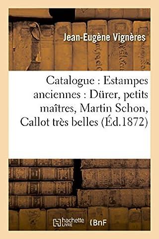 Catalogue : Estampes anciennes : Durer, petits maîtres, Martin Schon, Callot très belles épreuves: en premier état, Rembrandt, Ostade, etc. Portraits, oeuvres de Ficquet, Grateloup,