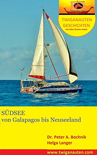SEGELREISE in die SÜDSEE: von Galapagos nach Neuseeland (Twiganauten Geschichten mit allen Sinnen Reisen 7)