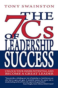 The 7 Cs of Leadership Success: Unlock Your Inner Potential and Become a Great Leader by [Swainston, Tony]