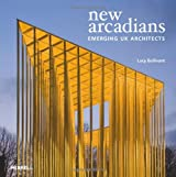 New Arcadians: Emerging UK Architects by Lucy Bullivant (2012-07-24)