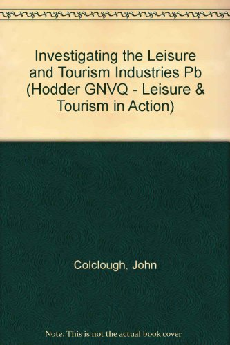 Investigating the Leisure and Tourism Industries (Hodder GNVQ - Leisure & Tourism in Action S.) por John Colclough