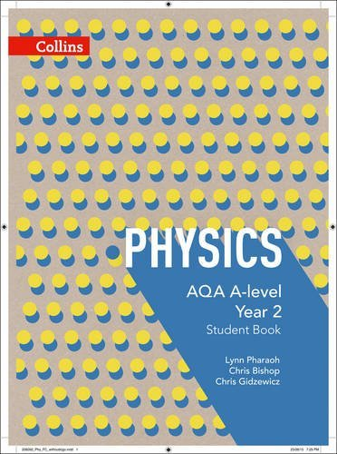 Collins AQA A-level Science - AQA A-level Physics Year 2 Student Book by Pharaoh, Lynn, Bishop, Chris, Gidzewicz, Chris (February 3, 2016) Paperback