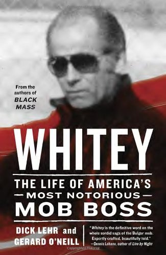 Whitey: The Life of America's Most Notorious Mob Boss by Dick Lehr (2013-08-27)