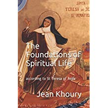 The Foundations of Spiritual Life: according to St Teresa of Avila
