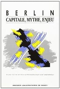 Berlin : Capitale, mythe, enjeu par Étienne François