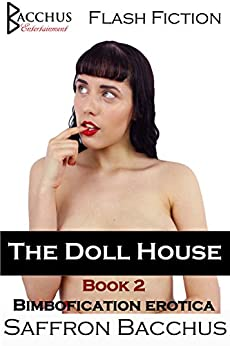 The Doll House - Book 2: Bimbofication Erotica (English Edition) par [Bacchus, Saffron]