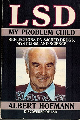 LSD: My Problem Child: Reflections on Sacred Drugs, Mysticism, and Science by Albert Hofmann (1983) Paperback