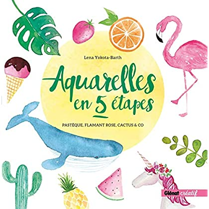 Aquarelles en 5 étapes: Pastèque, flamant rose, cactus & co