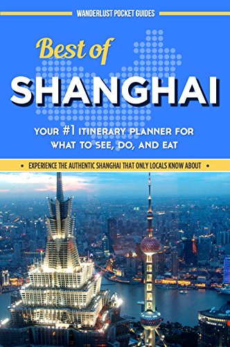 China Travel Guide: Best of Shanghai - Your #1 Itinerary Planner for What to See, Do, and Eat in Shanghai, China: a China Travel Guide on Shanghai, Shanghai Travel Guide, Shanghai (English Edition)