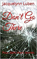 Don't Go There: Four short stories