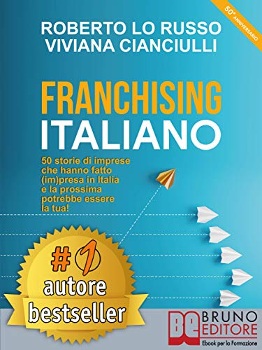 Franchising Italiano: 50 Storie Di Imprese Che Hanno Fatto (Im ...