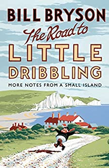 The Road to Little Dribbling: More Notes from a Small Island (Bryson Book 1) by [Bryson, Bill]