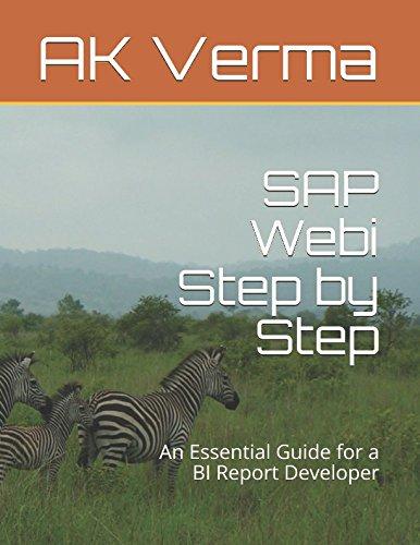 SAP Webi Step by Step: An Essential Guide for a BI Report Developer