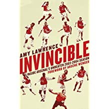 Invincible: Inside Arsenal's Unbeaten 2003-2004 Season.