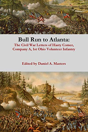 Bull Run to Atlanta: The Civil War Letters of Harry Comer, Company A, 1st Ohio Volunteer Infantry