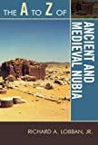 The A to Z of Ancient and Medieval Nubia (The A to Z Guide Series)