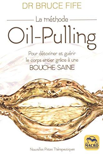 La méthode Oil-Pulling: Pour détoxiner et guérir le corps entier grâce à une bouche saine par Bruce Fife