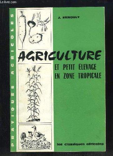 AGRICULTURE ET LE PETIT ELEVAGE EN ZONE TROPICALE.