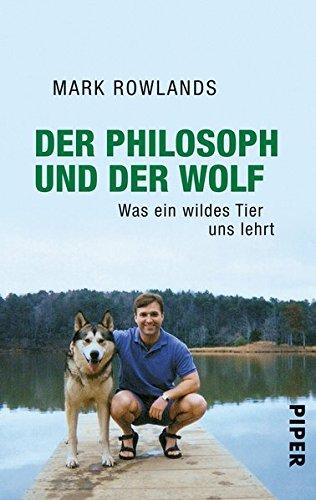 Der Philosoph und der Wolf: Was ein wildes Tier uns lehrt