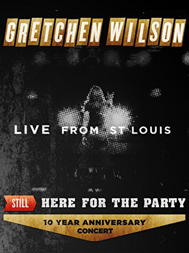 Gretchen Wilson: Still Here for the Party - 10 Year Anniversary Concert (Live)