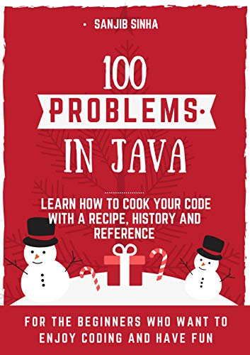 100 Problems in Java: Learn How to Cook Your Code with a Recipe, Histroy and Refrence (English Edition)