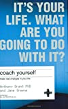 Coach Yourself: Make Real Changes in Your Life (Its Your Life.)