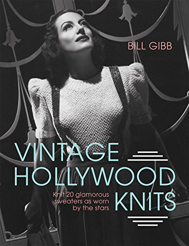 Vintage Hollywood Knits: Knit 20 Glamorous Sweaters as Worn by the Stars por Bill Gibb