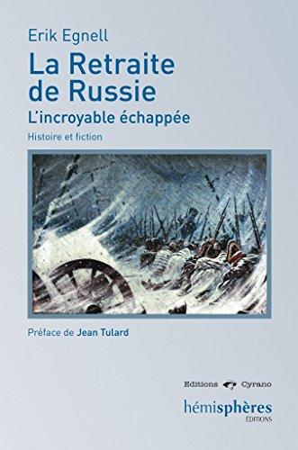La retraite de Russie, l'incroyable échappée : Histoire et fiction
