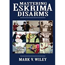 Mastering Eskrima Disarms by Mark V. Wiley (2013-02-13)