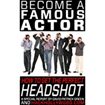 Become A Famous Actor: How To Get The Perfect Headshot (English Edition)