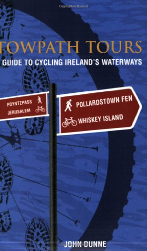 Towpath Tours: A Guide to Cycling Ireland's Waterways por John Dunne