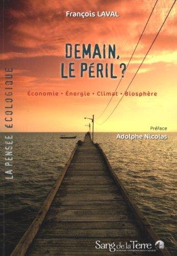 Demain, le péril? Economie - Energie - Climat - Biosphère