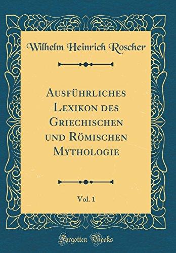 Ausführliches Lexikon Des Griechischen Und Römischen Mythologie, Vol. 1 (Classic Reprint)