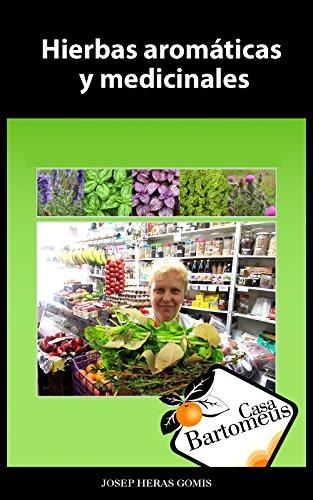 Hierbas aromáticas y medicinales: Recopilatorio de 56 hierbas aromáticas y medicinales. Fotos, descripciones, usos medicinales y gastronómicos. (Casa Bartomeus nº 2) por Josep Heras