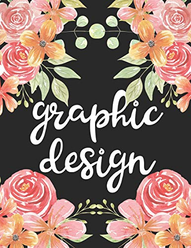 Graphic Design: 1 Subject 100 Pages College Ruled 8.5 x 11 Composition Notebook Journal for School Classes - Graphic Design Teachers, Students, TAs, Flowers, Cute, Pretty