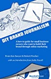 DIY BRAND JOURNALISM: A how to guide for small business owners who want to build their brand through online marketing (English Edition)