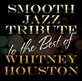 Smooth Jazz Tribute to the Best of Whitney by Houston, Whitney Tribute