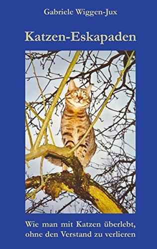Katzen-Eskapaden: Wie man mit Katzen überlebt, ohne den Verstand zu verlieren