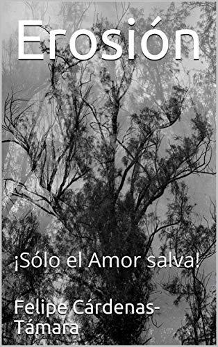 Erosión: ¡Sólo el Amor salva! por Felipe Cárdenas-Támara