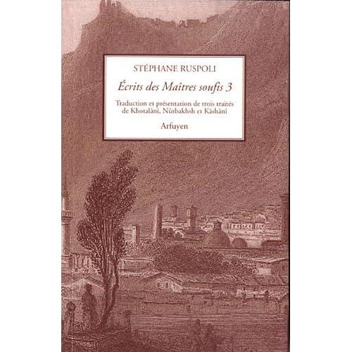 Ecrits des maitres soufis : Tome 3, Trois traîtés de Khotalânî, Nûrbakhsh et Kâshânî