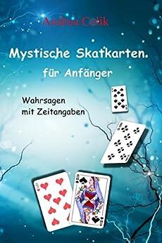 Mystische Skatkarten für Anfänger: Wahrsagen mit Zeitangaben (German Edition) by [Celik, Andrea]