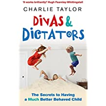 Divas & Dictators: The Secrets to Having a Much Better Behaved Child