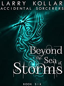 Beyond the Sea of Storms (Accidental Sorcerers Book 6) (English Edition) di [Kollar, Larry]