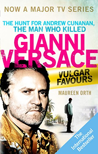 Vulgar Favours. The Assassination Of Gianni Versace por Orth Maureen