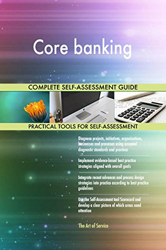 Core banking All-Inclusive Self-Assessment - More than 720 Success Criteria, Instant Visual Insights, Comprehensive Spreadsheet Dashboard, Auto-Prioritized for Quick Results