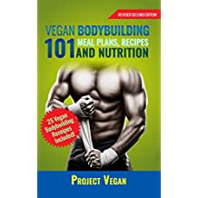 Vegan Bodybuilding 101 - Meal Plans, Recipes and Nutrition : A Guide to Building Muscle, Staying Lean, and Getting Strong the Vegan way (Revised Edition) (English Edition)